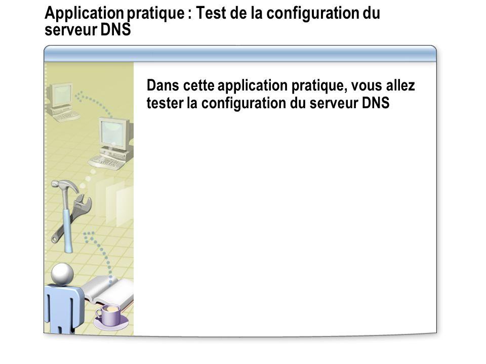 Application pratique : Test de la configuration du serveur DNS Dans cette application pratique, vous allez tester la configuration du serveur DNS