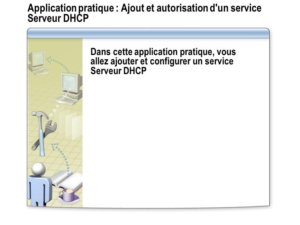 Application pratique : Ajout et autorisation d'un service Serveur DHCP Dans cette application pratique, vous allez ajouter et configurer un service Se