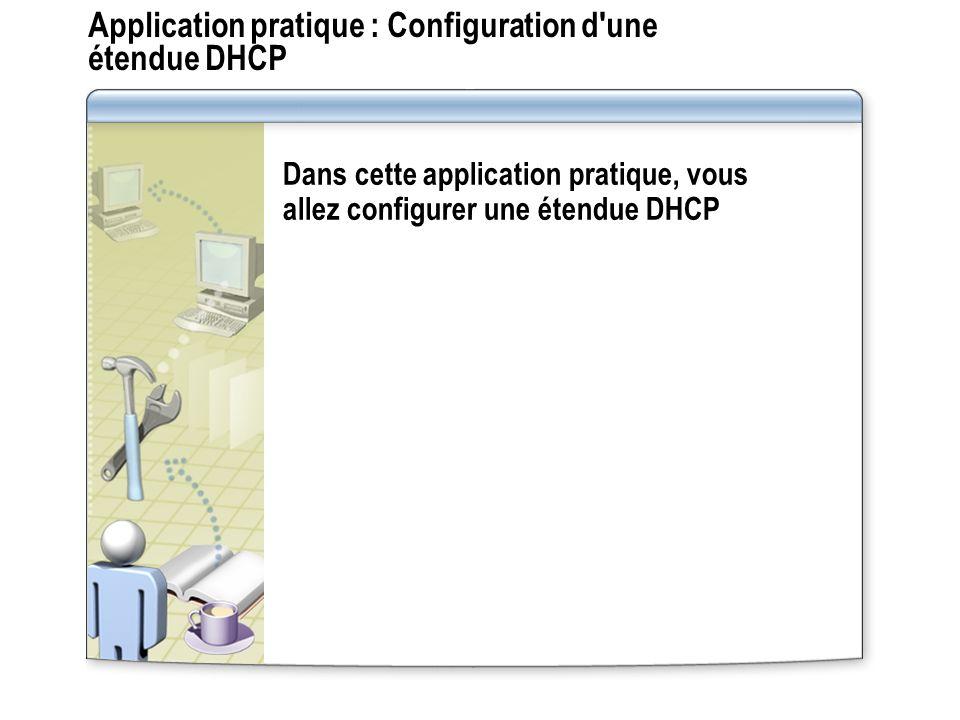 Application pratique : Configuration d'une étendue DHCP Dans cette application pratique, vous allez configurer une étendue DHCP