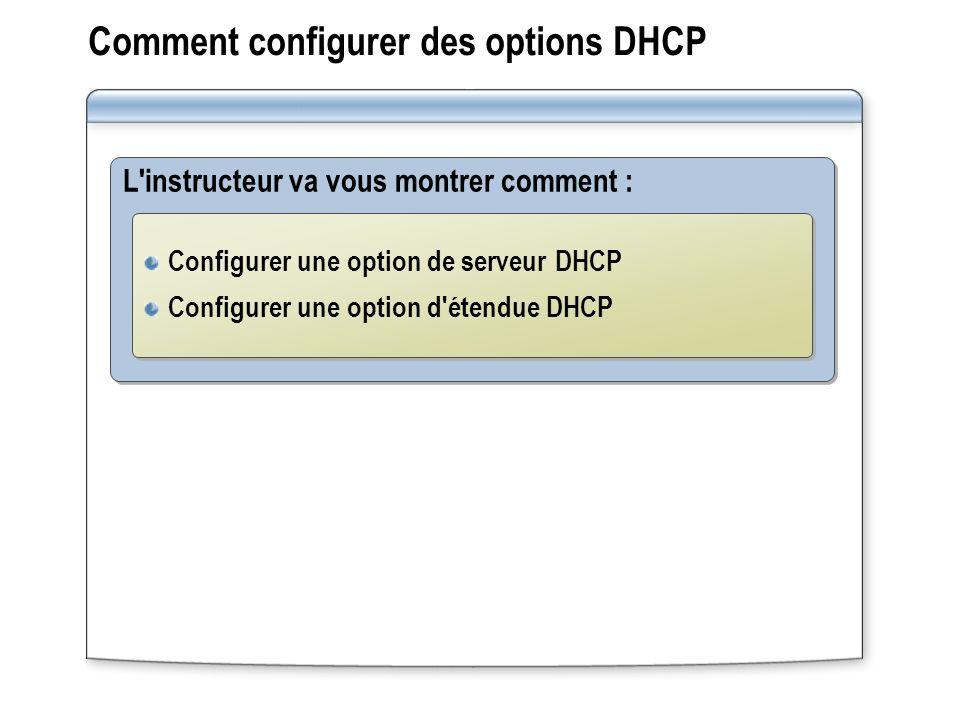 Comment configurer des options DHCP L'instructeur va vous montrer comment : Configurer une option de serveur DHCP Configurer une option d'étendue DHCP