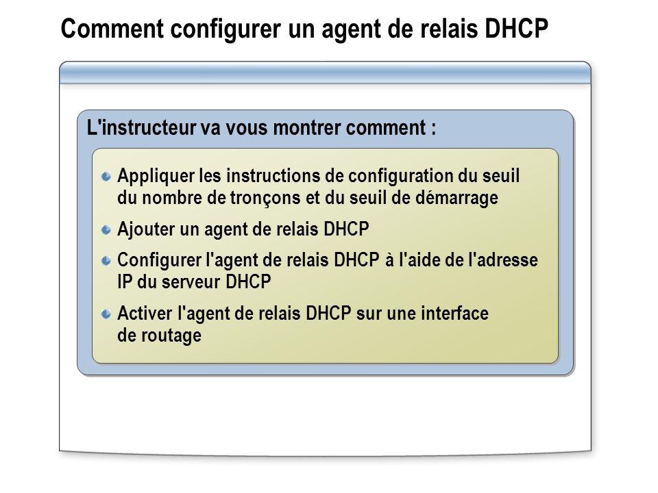 Comment configurer un agent de relais DHCP L'instructeur va vous montrer comment : Appliquer les instructions de configuration du seuil du nombre de t