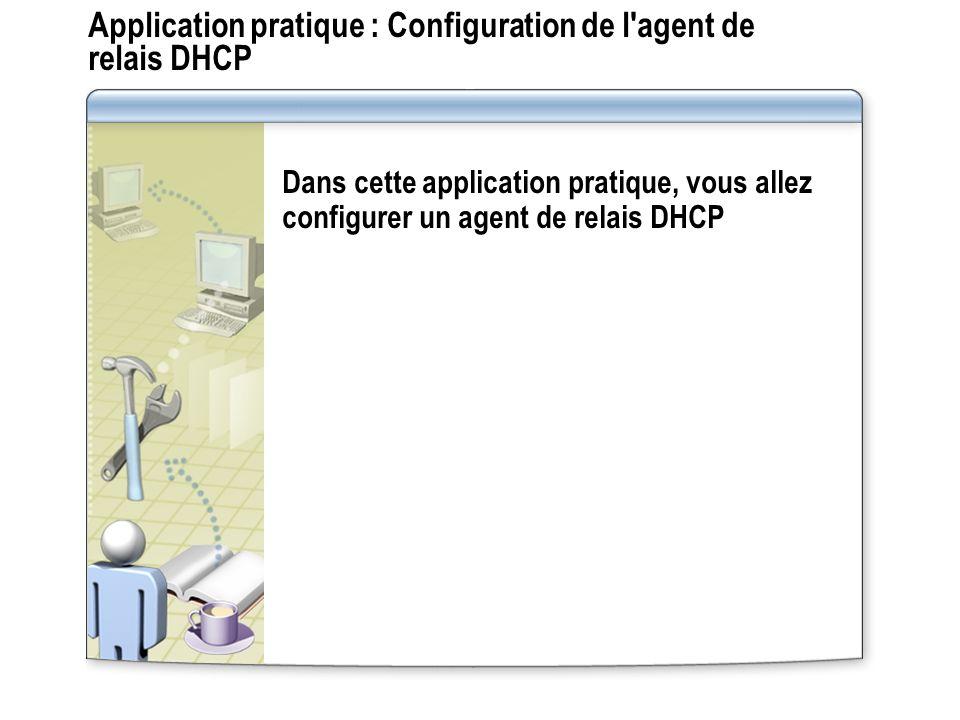 Application pratique : Configuration de l'agent de relais DHCP Dans cette application pratique, vous allez configurer un agent de relais DHCP