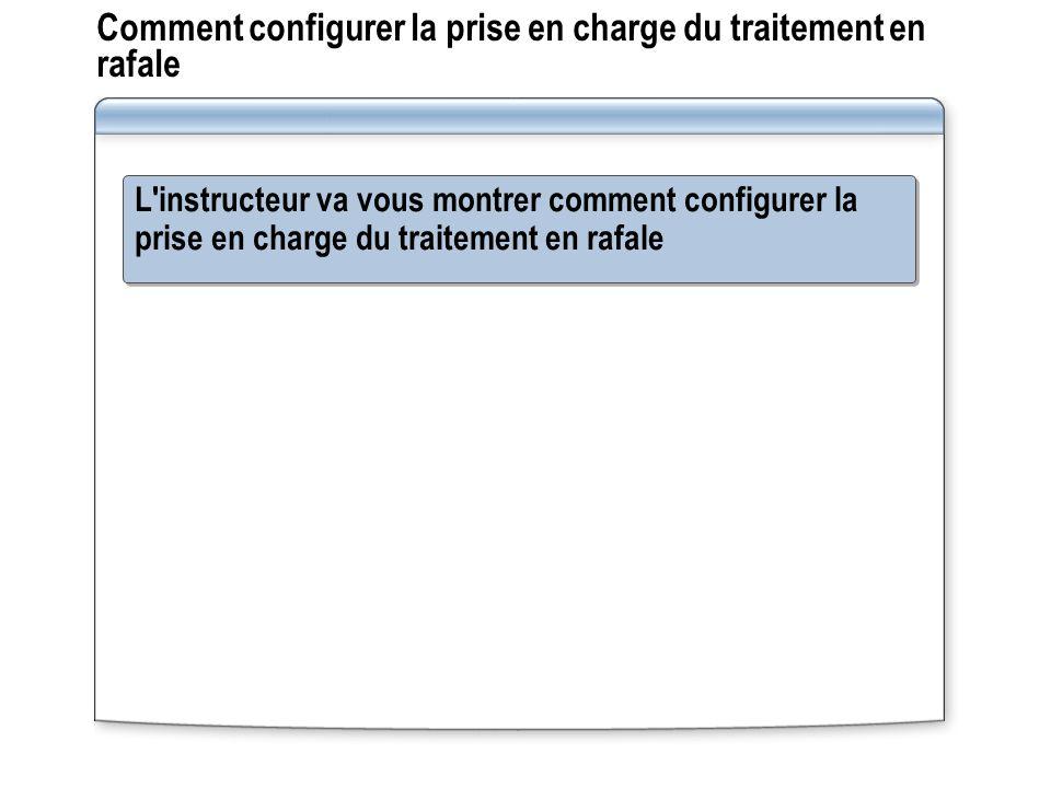 Comment configurer la prise en charge du traitement en rafale L'instructeur va vous montrer comment configurer la prise en charge du traitement en raf
