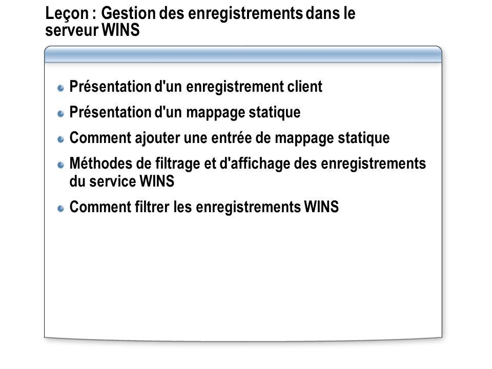 Leçon : Gestion des enregistrements dans le serveur WINS Présentation d'un enregistrement client Présentation d'un mappage statique Comment ajouter un