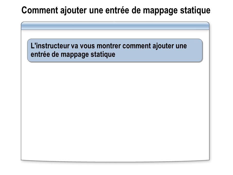 Comment ajouter une entrée de mappage statique L'instructeur va vous montrer comment ajouter une entrée de mappage statique