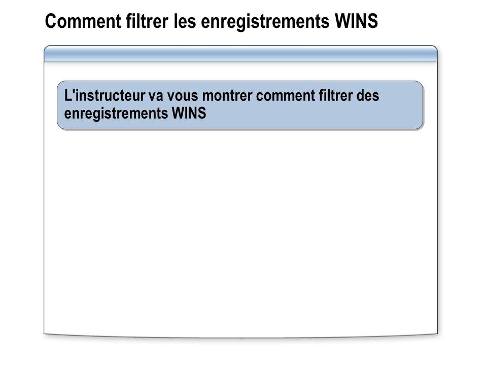 Comment filtrer les enregistrements WINS L'instructeur va vous montrer comment filtrer des enregistrements WINS