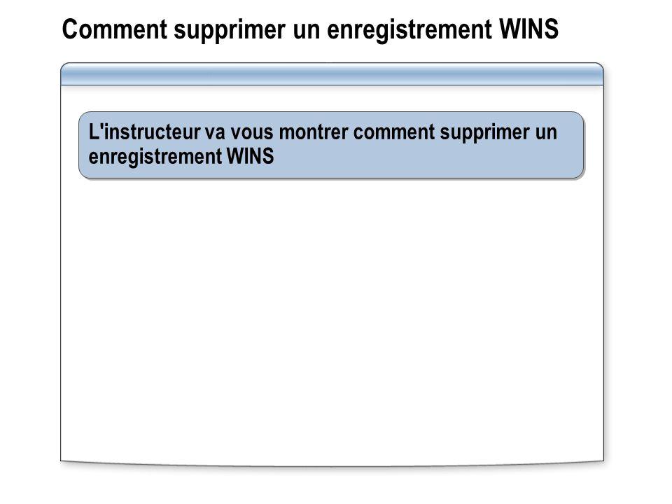 Comment supprimer un enregistrement WINS L'instructeur va vous montrer comment supprimer un enregistrement WINS