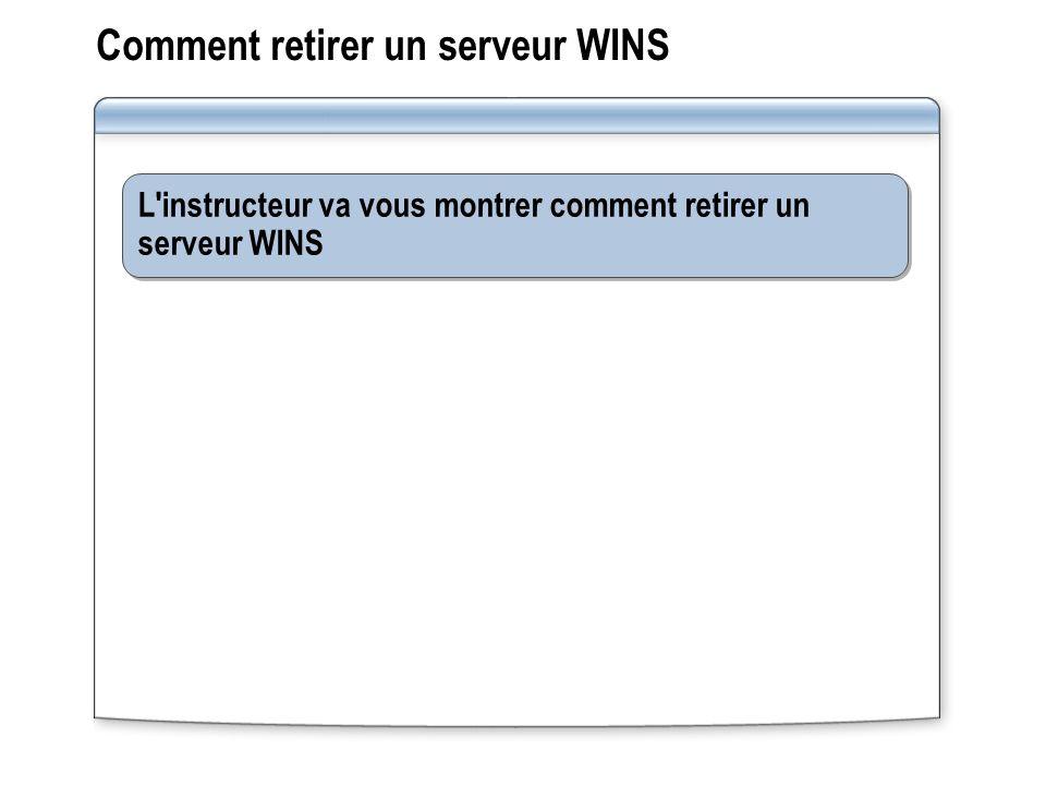 Comment retirer un serveur WINS L'instructeur va vous montrer comment retirer un serveur WINS