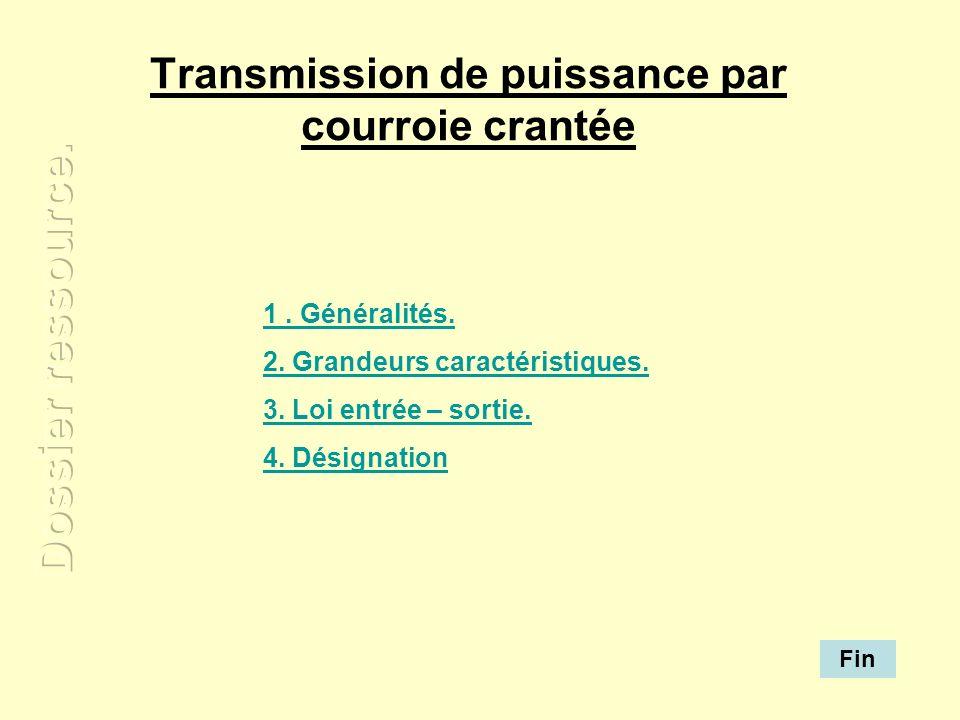 Transmission de puissance par courroie crantée 1. Généralités. 2. Grandeurs caractéristiques. 3. Loi entrée – sortie. 4. Désignation Fin