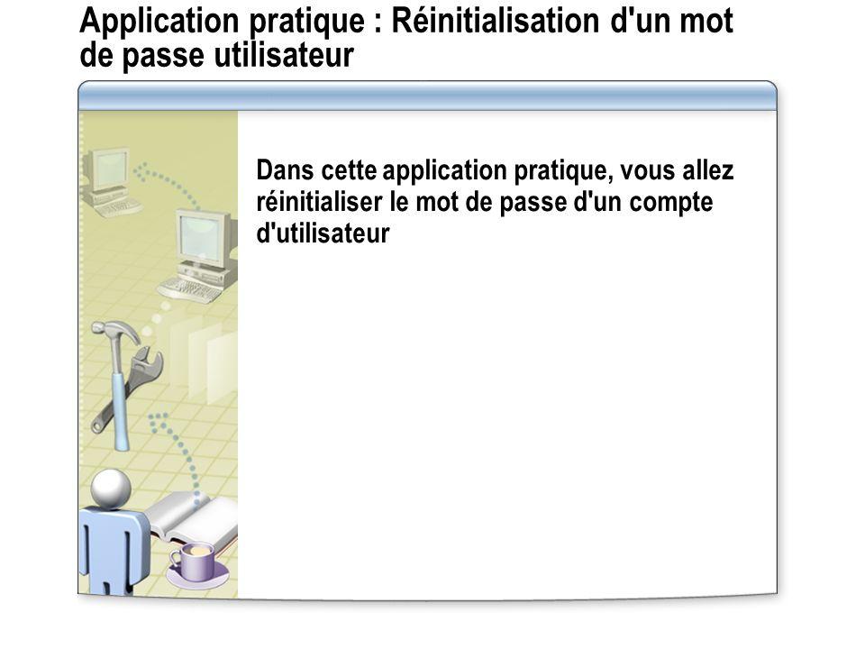 Application pratique : Réinitialisation d un mot de passe utilisateur Dans cette application pratique, vous allez réinitialiser le mot de passe d un compte d utilisateur