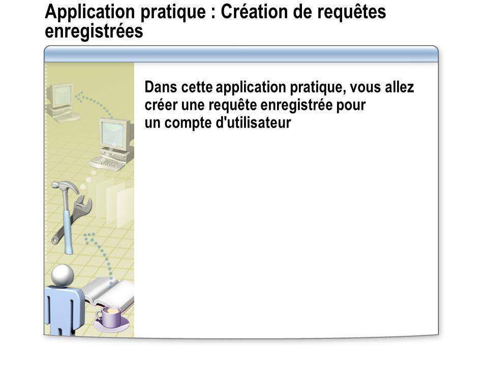 Application pratique : Création de requêtes enregistrées Dans cette application pratique, vous allez créer une requête enregistrée pour un compte d utilisateur