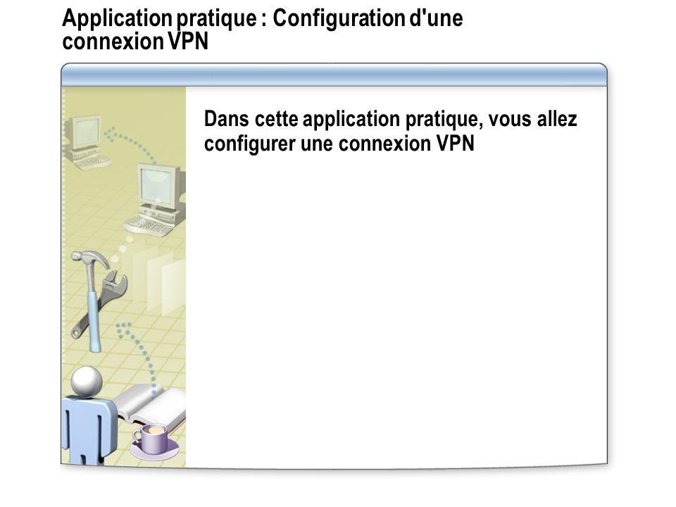 Application pratique : Configuration d'une connexion VPN Dans cette application pratique, vous allez configurer une connexion VPN