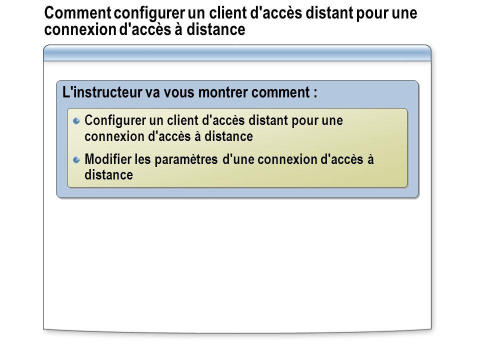 Comment configurer un client d'accès distant pour une connexion d'accès à distance L'instructeur va vous montrer comment : Configurer un client d'accè