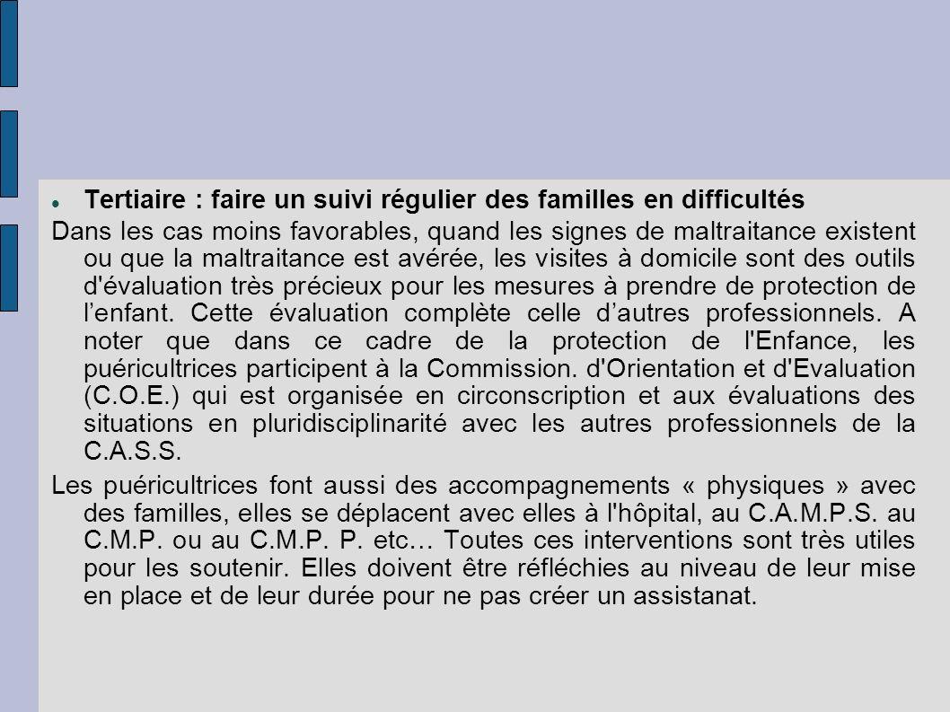 Tertiaire : faire un suivi régulier des familles en difficultés Dans les cas moins favorables, quand les signes de maltraitance existent ou que la mal
