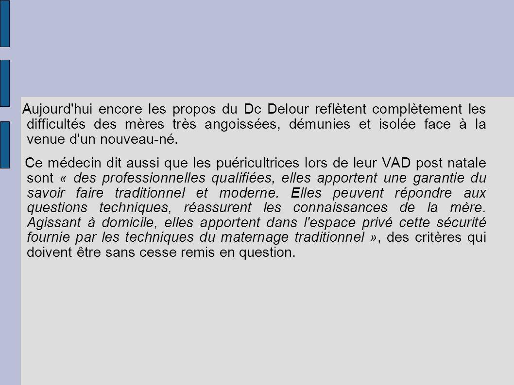 Aujourd'hui encore les propos du Dc Delour reflètent complètement les difficultés des mères très angoissées, démunies et isolée face à la venue d'un n