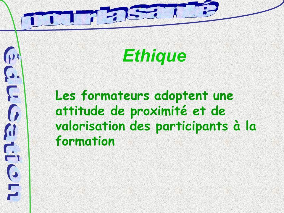 Ethique Les formateurs adoptent une attitude de proximité et de valorisation des participants à la formation