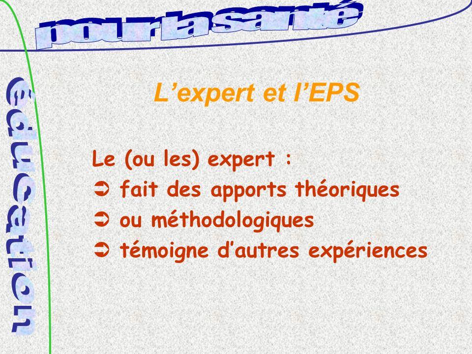 Lexpert et lEPS Le (ou les) expert : fait des apports théoriques ou méthodologiques témoigne dautres expériences