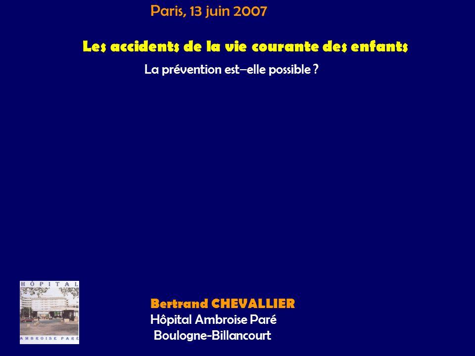 Les accidents de la vie courante des enfants La prévention est–elle possible ? Bertrand CHEVALLIER Hôpital Ambroise Paré Boulogne-Billancourt Paris, 1