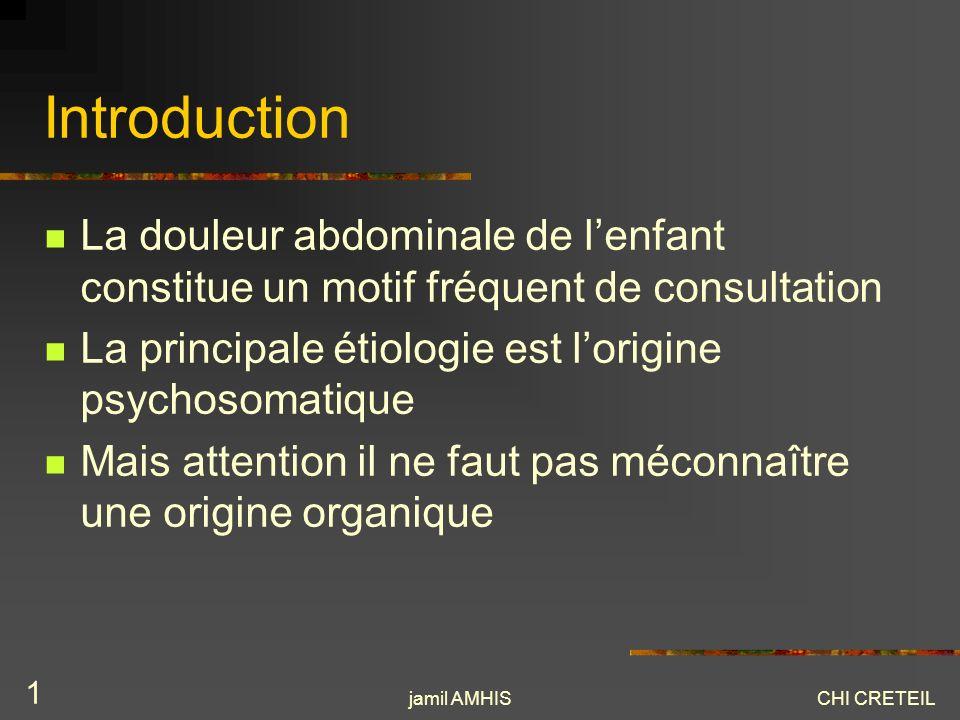 jamil AMHISCHI CRETEIL 1 Introduction La douleur abdominale de lenfant constitue un motif fréquent de consultation La principale étiologie est lorigin