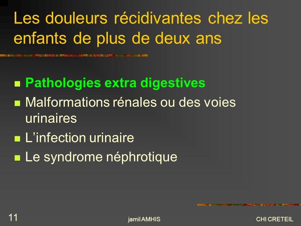 jamil AMHISCHI CRETEIL 11 Les douleurs récidivantes chez les enfants de plus de deux ans Pathologies extra digestives Malformations rénales ou des voi