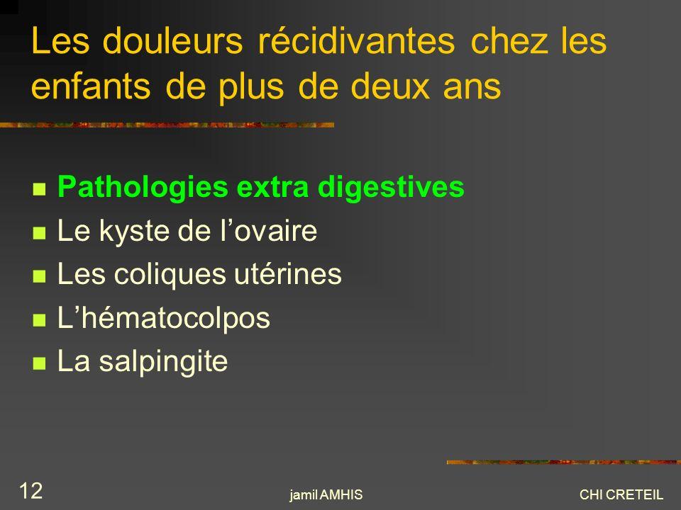 jamil AMHISCHI CRETEIL 12 Les douleurs récidivantes chez les enfants de plus de deux ans Pathologies extra digestives Le kyste de lovaire Les coliques