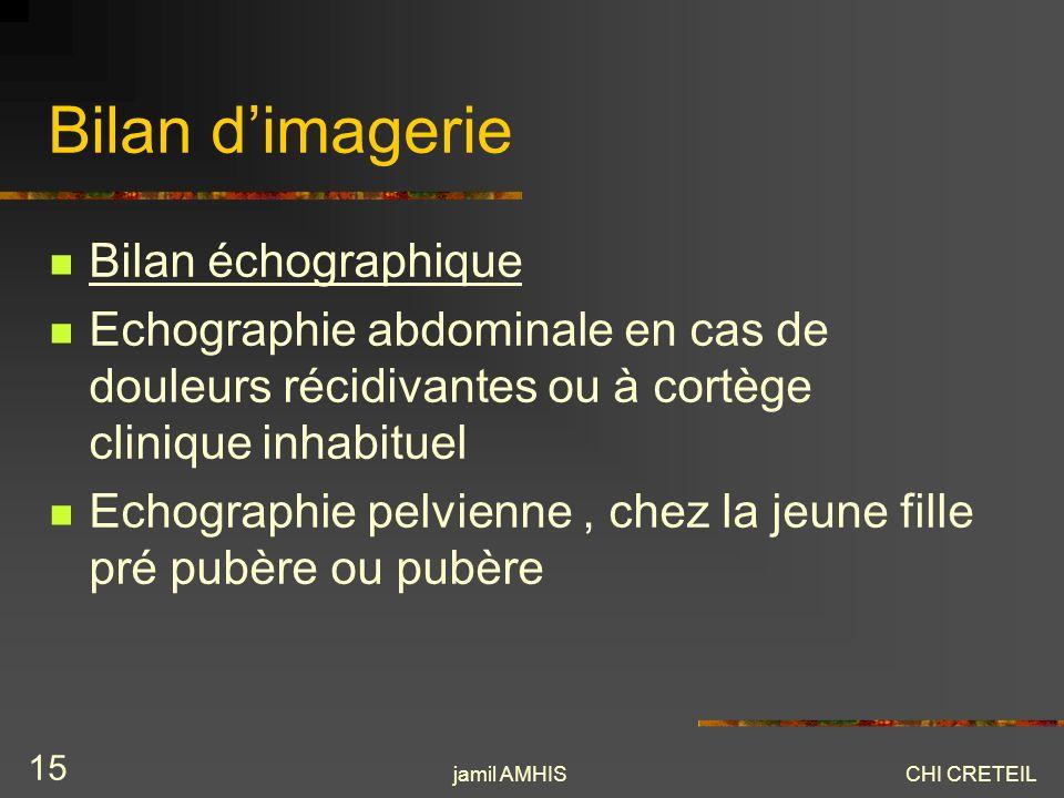 jamil AMHISCHI CRETEIL 15 Bilan dimagerie Bilan échographique Echographie abdominale en cas de douleurs récidivantes ou à cortège clinique inhabituel