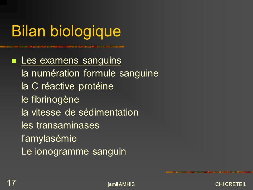 jamil AMHISCHI CRETEIL 17 Bilan biologique Les examens sanguins la numération formule sanguine la C réactive protéine le fibrinogène la vitesse de séd