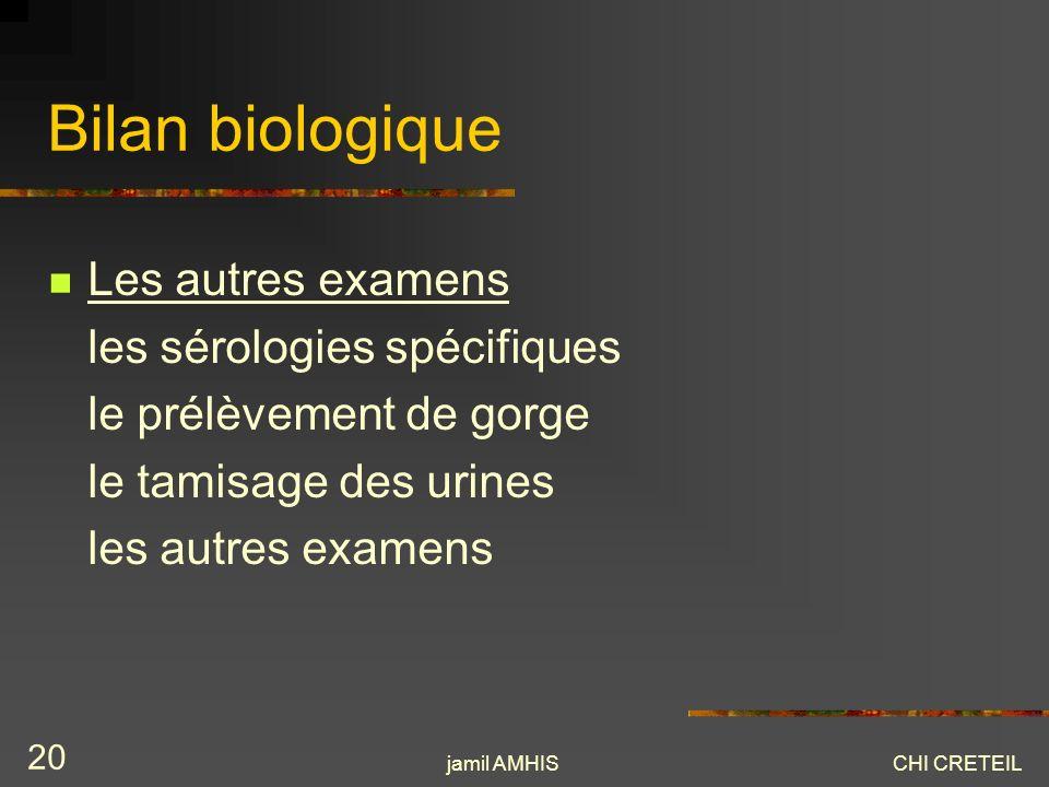 jamil AMHISCHI CRETEIL 20 Bilan biologique Les autres examens les sérologies spécifiques le prélèvement de gorge le tamisage des urines les autres exa