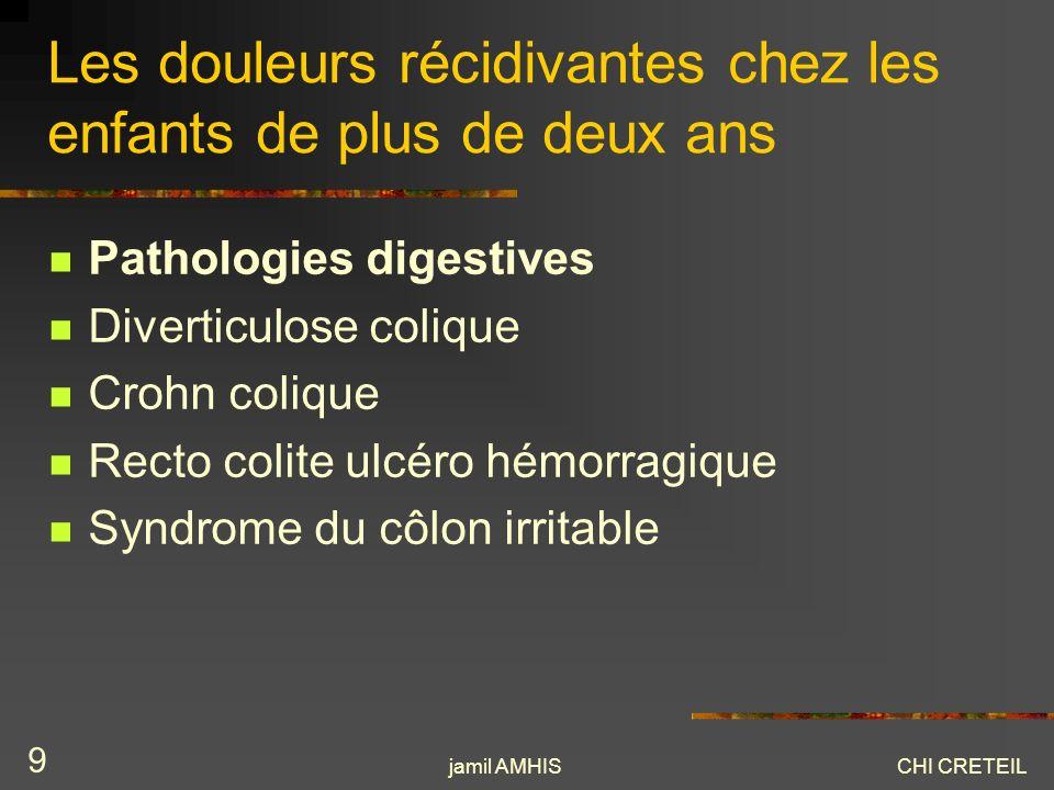 jamil AMHISCHI CRETEIL 9 Les douleurs récidivantes chez les enfants de plus de deux ans Pathologies digestives Diverticulose colique Crohn colique Rec