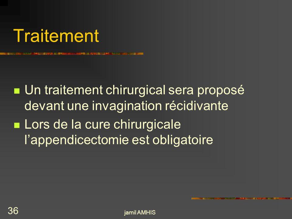 jamil AMHIS 35 Traitement Traitement chirurgical Certaines indications sont indiscutables - les contre-indications au lavement - un échec de la réduct