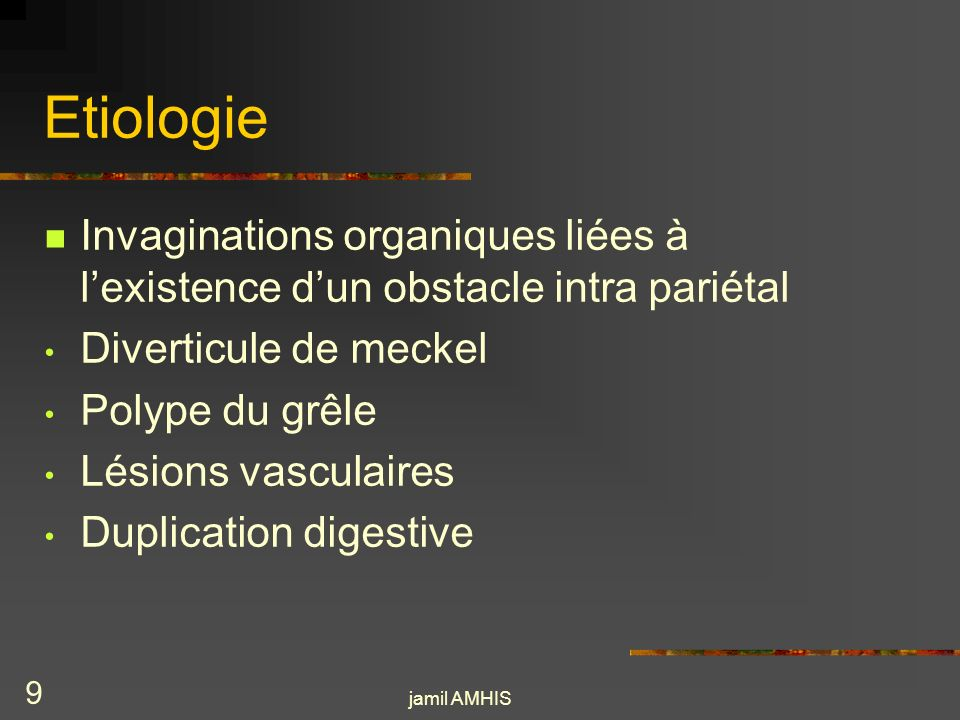 jamil AMHIS 8 Physio-pathologie Linvagination entraîne une strangulation avec compression vasculo-nerveuse Provoque une stase veineuse Présence dœdème Stase liquidienne en amont du boudin
