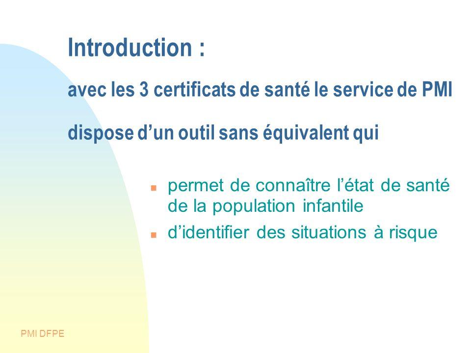 PMI DFPE Introduction : avec les 3 certificats de santé le service de PMI dispose dun outil sans équivalent qui permet de connaître létat de santé de