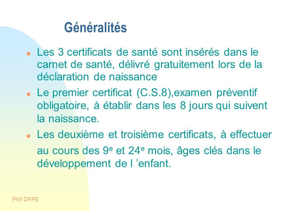 PMI DFPE Généralités Les 3 certificats de santé sont insérés dans le carnet de santé, délivré gratuitement lors de la déclaration de naissance Le prem