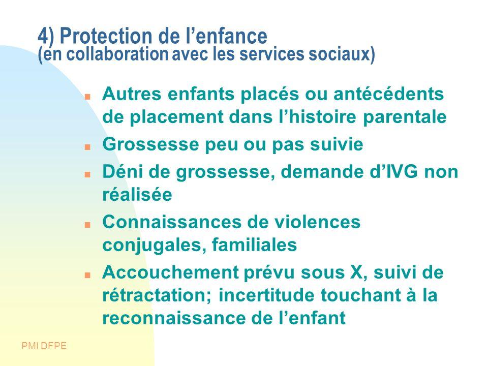 PMI DFPE 4) Protection de lenfance (en collaboration avec les services sociaux) Autres enfants placés ou antécédents de placement dans lhistoire paren