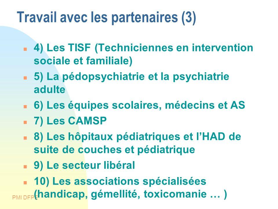 PMI DFPE Travail avec les partenaires (3) 4) Les TISF (Techniciennes en intervention sociale et familiale) 5) La pédopsychiatrie et la psychiatrie adu