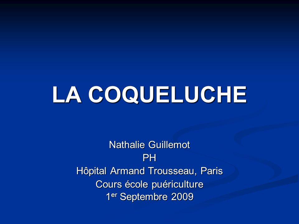 LA COQUELUCHE Nathalie Guillemot PH Hôpital Armand Trousseau, Paris Cours école puériculture 1 er Septembre 2009