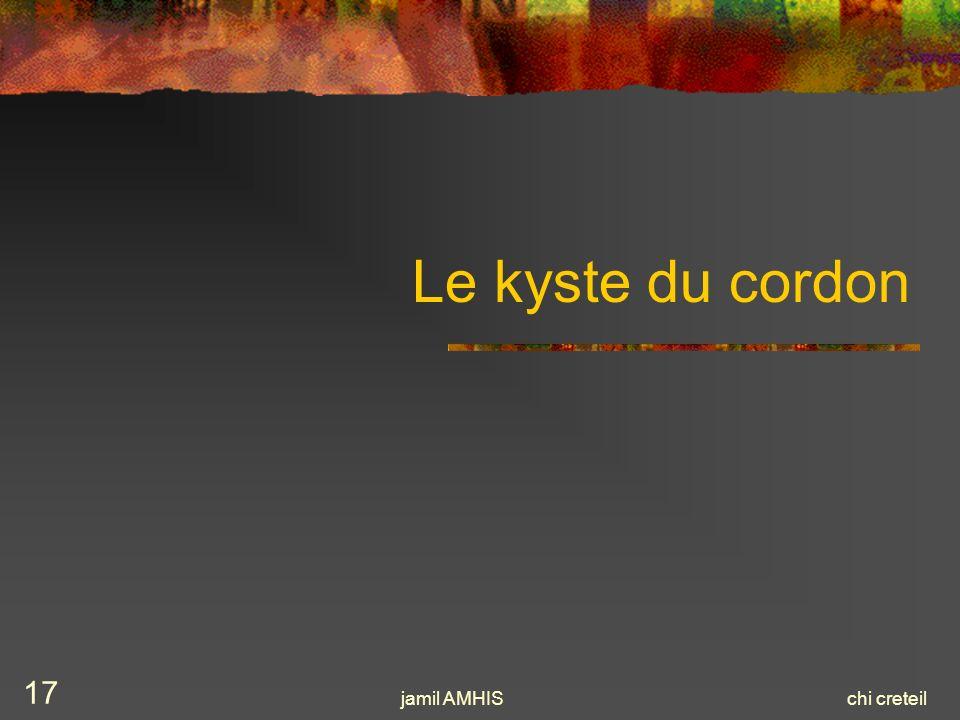 jamil AMHISchi creteil 17 Le kyste du cordon