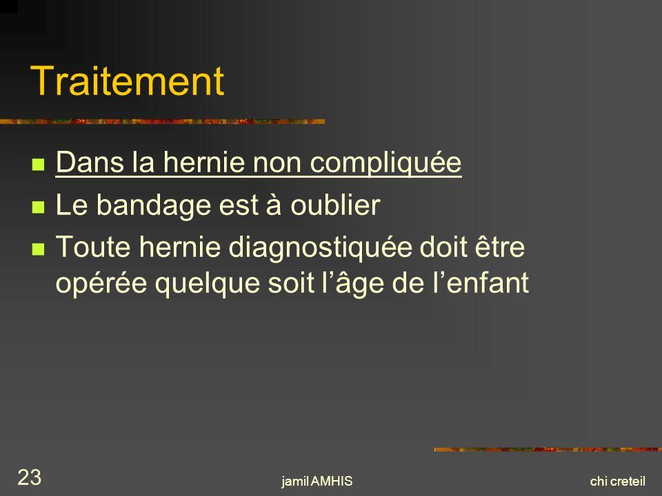 jamil AMHISchi creteil 23 Traitement Dans la hernie non compliquée Le bandage est à oublier Toute hernie diagnostiquée doit être opérée quelque soit l