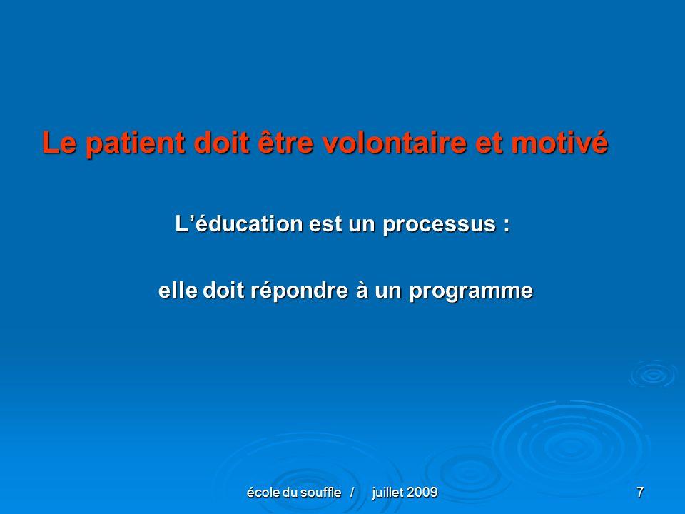 école du souffle / juillet 20097 Le patient doit être volontaire et motivé Léducation est un processus : elle doit répondre à un programme elle doit répondre à un programme