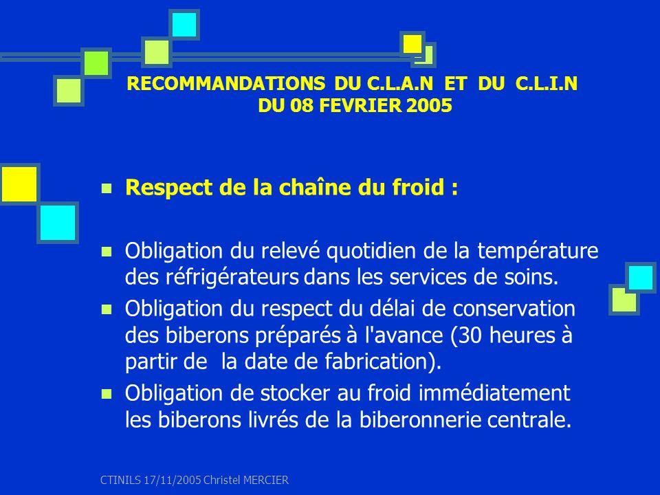 CTINILS 17/11/2005 Christel MERCIER RECOMMANDATIONS DU C.L.A.N ET DU C.L.I.N DU 08 FEVRIER 2005 Respect de la chaîne du froid : Obligation du relevé q