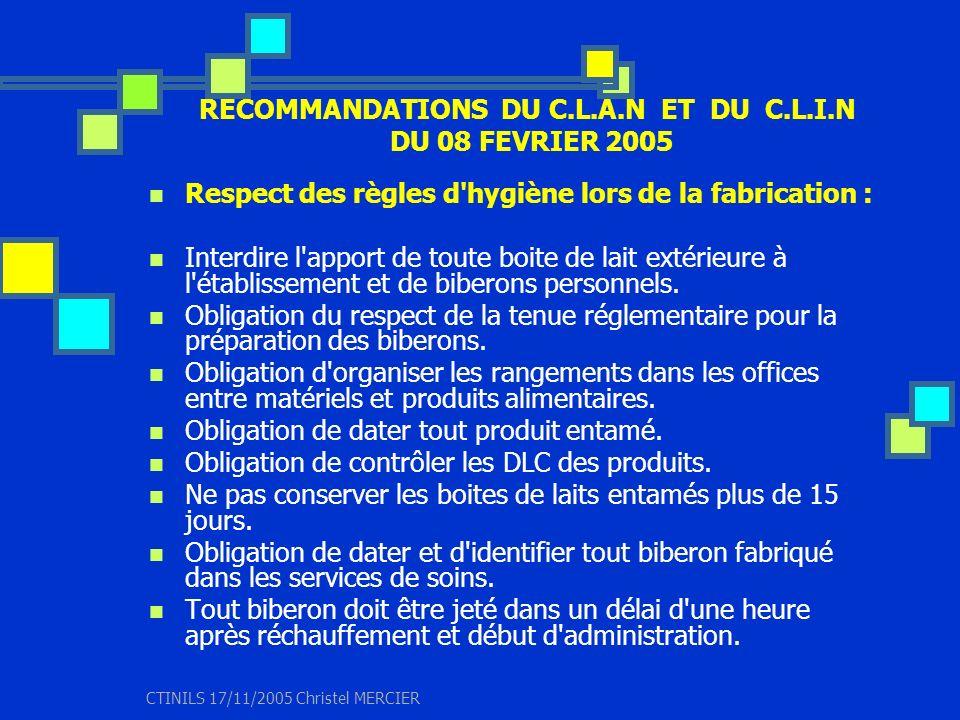 CTINILS 17/11/2005 Christel MERCIER RECOMMANDATIONS DU C.L.A.N ET DU C.L.I.N DU 08 FEVRIER 2005 Respect des règles d'hygiène lors de la fabrication :