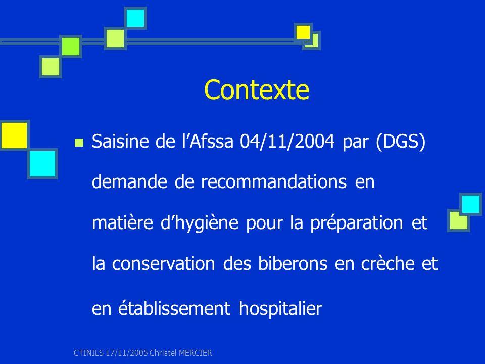 CTINILS 17/11/2005 Christel MERCIER Contexte Saisine de lAfssa 04/11/2004 par (DGS) demande de recommandations en matière dhygiène pour la préparation
