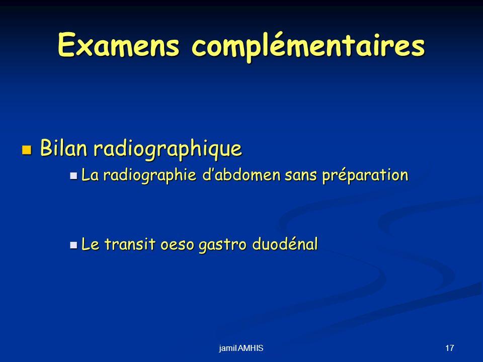 17jamil AMHIS Examens complémentaires Bilan radiographique Bilan radiographique La radiographie dabdomen sans préparation La radiographie dabdomen san