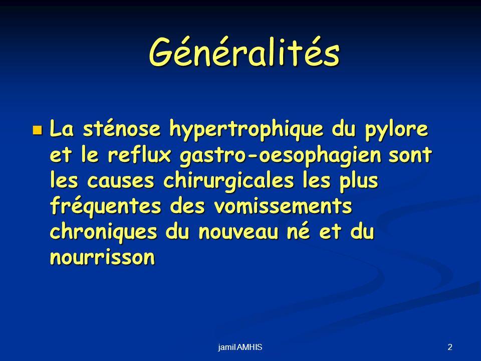 2jamil AMHIS Généralités La sténose hypertrophique du pylore et le reflux gastro-oesophagien sont les causes chirurgicales les plus fréquentes des vom