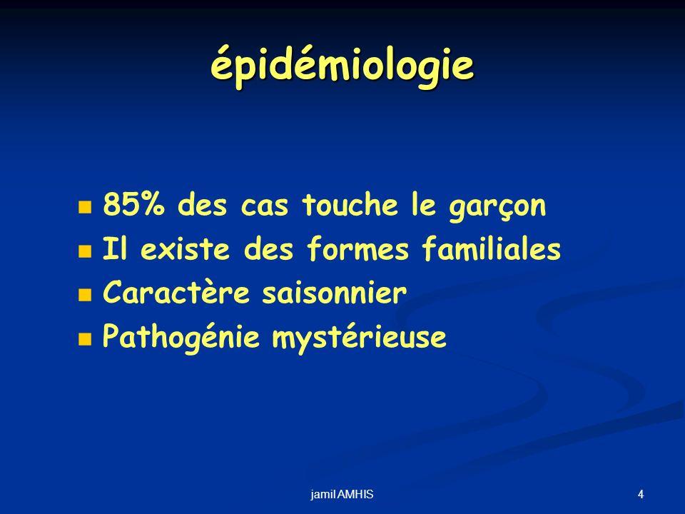 4jamil AMHIS épidémiologie 85% des cas touche le garçon Il existe des formes familiales Caractère saisonnier Pathogénie mystérieuse