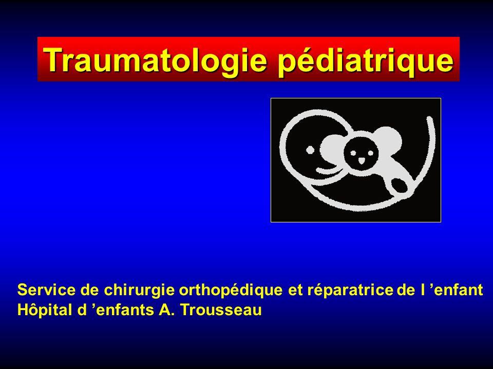 Traumatologie pédiatrique Service de chirurgie orthopédique et réparatrice de l enfant Hôpital d enfants A. Trousseau