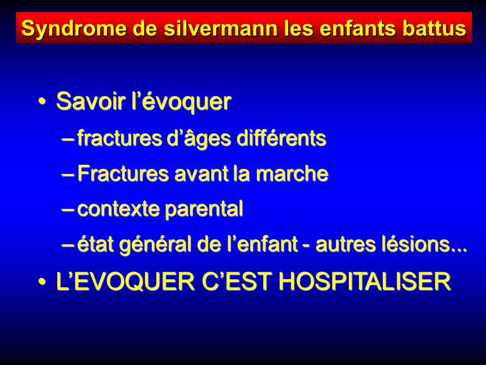 Savoir lévoquerSavoir lévoquer –fractures dâges différents –Fractures avant la marche –contexte parental –état général de lenfant - autres lésions...