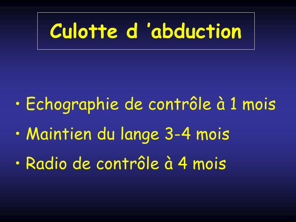 Culotte d abduction Echographie de contrôle à 1 mois Maintien du lange 3-4 mois Radio de contrôle à 4 mois