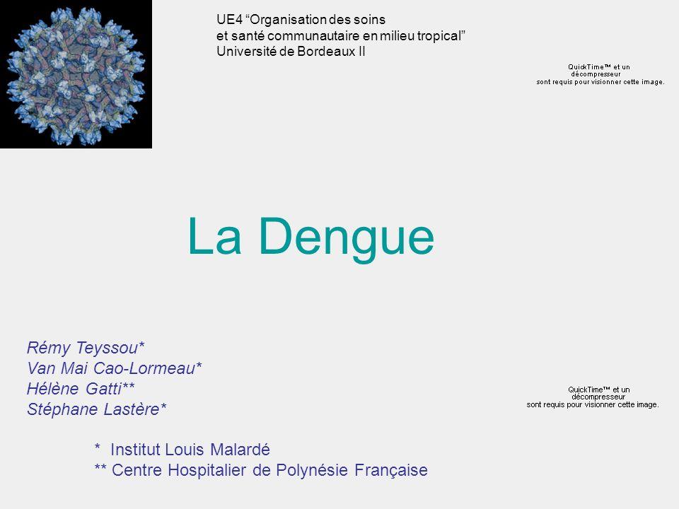 La Dengue Rémy Teyssou* Van Mai Cao-Lormeau* Hélène Gatti** Stéphane Lastère* * Institut Louis Malardé ** Centre Hospitalier de Polynésie Française UE