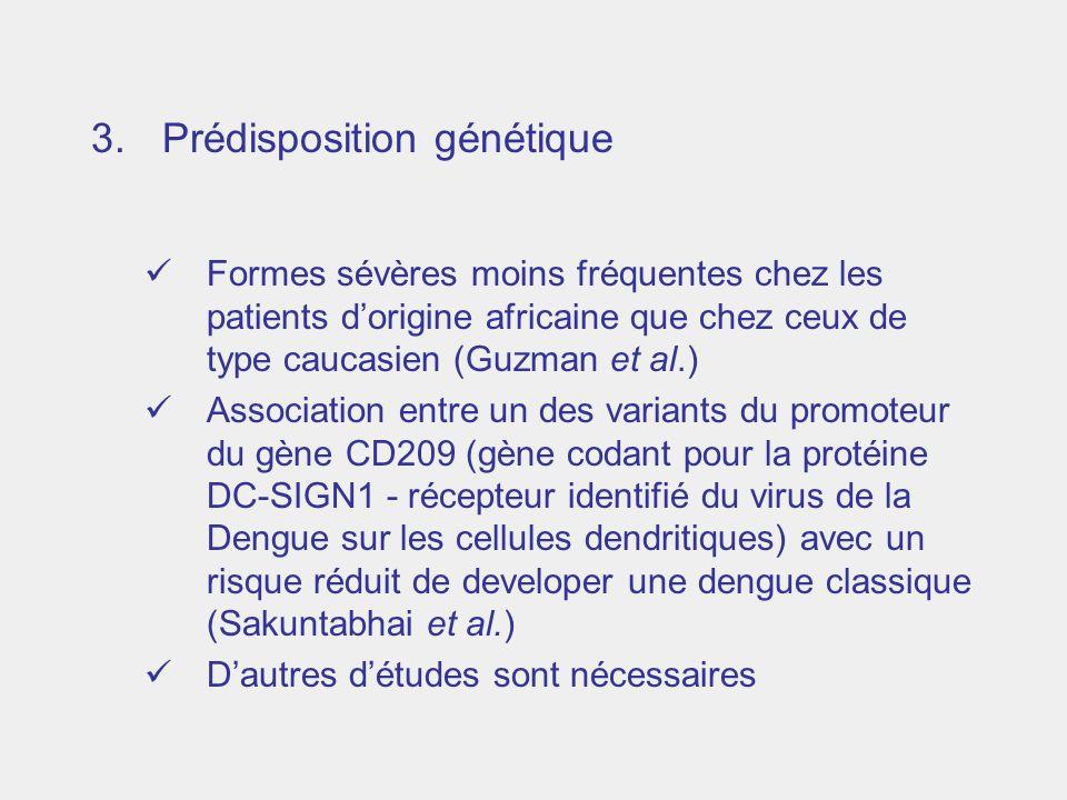 3.Prédisposition génétique Formes sévères moins fréquentes chez les patients dorigine africaine que chez ceux de type caucasien (Guzman et al.) Associ